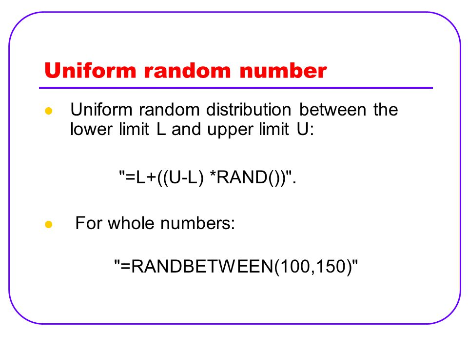 Uniform random number Uniform random distribution between the lower limit L and upper limit U: