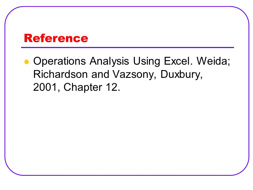 Reference Operations Analysis Using Excel. Weida; Richardson and Vazsony, Duxbury, 2001, Chapter 12.