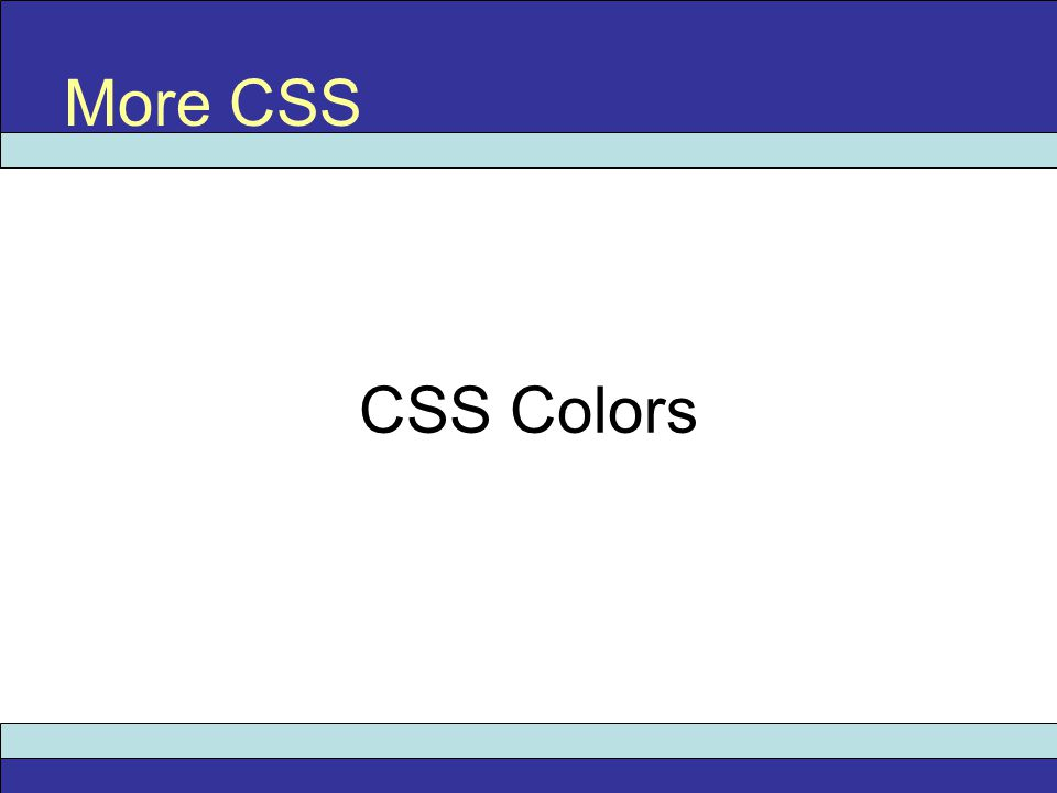 CSS Colors More CSS