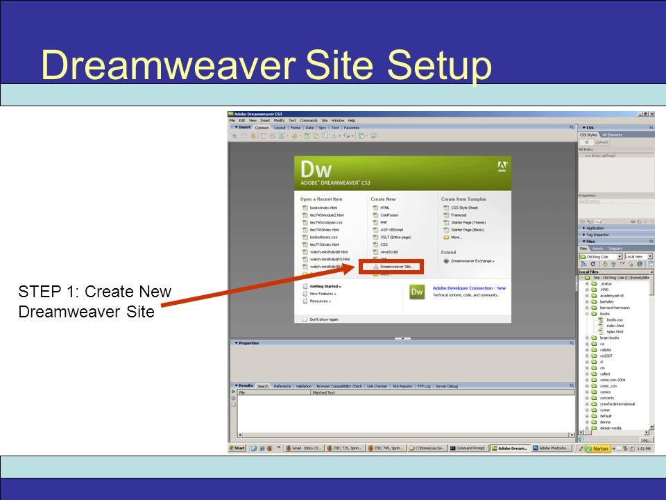 Dreamweaver Site Setup STEP 1: Create New Dreamweaver Site