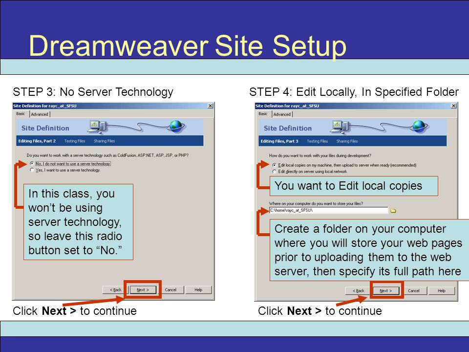 """Dreamweaver Site Setup Click Next > to continue In this class, you won't be using server technology, so leave this radio button set to """"No."""" You want"""