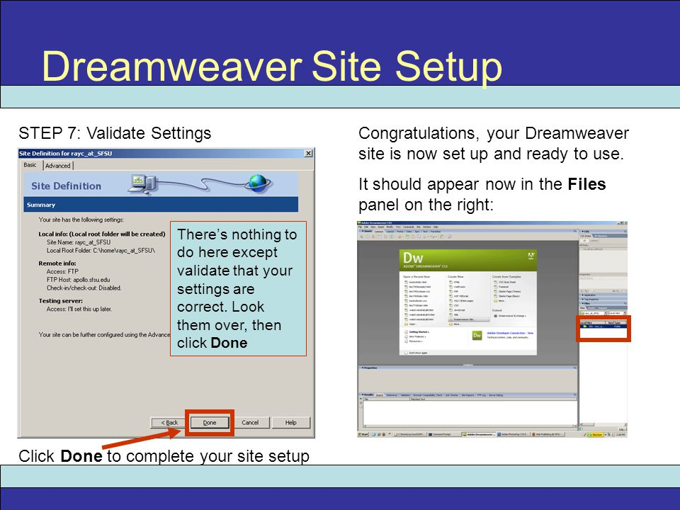 Dreamweaver Site Setup STEP 7: Validate Settings Click Done to complete your site setup There's nothing to do here except validate that your settings are correct.