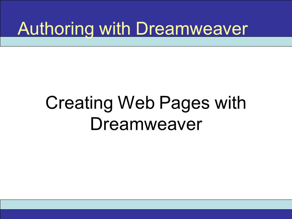 Creating Web Pages with Dreamweaver Authoring with Dreamweaver