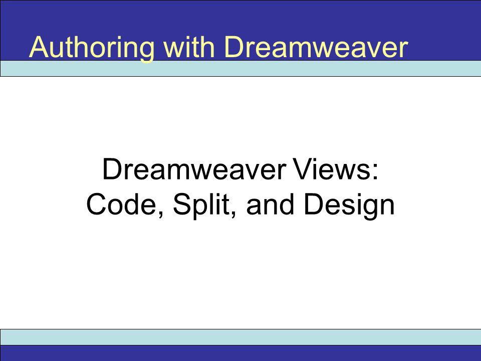 Dreamweaver Views: Code, Split, and Design Authoring with Dreamweaver