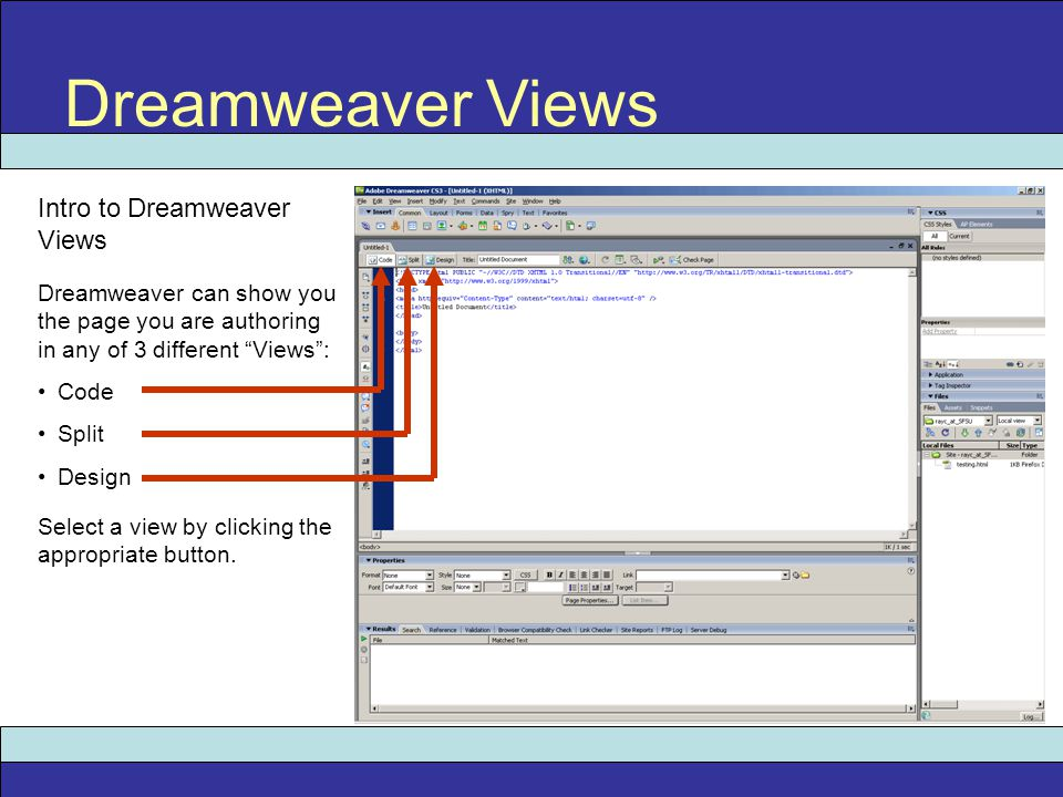 """Dreamweaver Views Intro to Dreamweaver Views Dreamweaver can show you the page you are authoring in any of 3 different """"Views"""": Code Split Design Sele"""