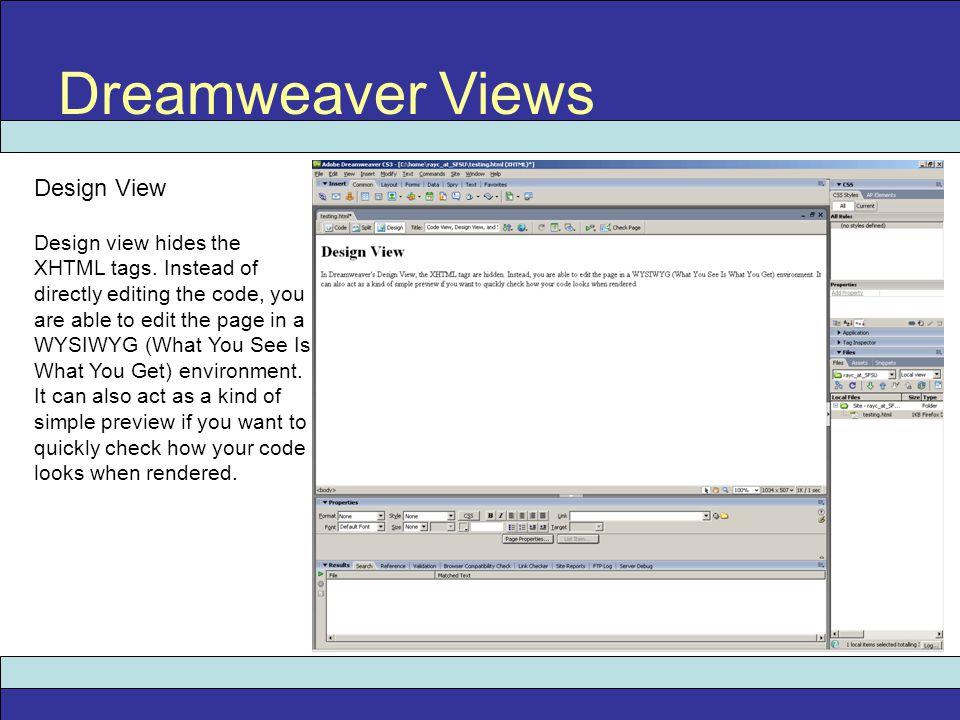 Dreamweaver Views Design View Design view hides the XHTML tags.
