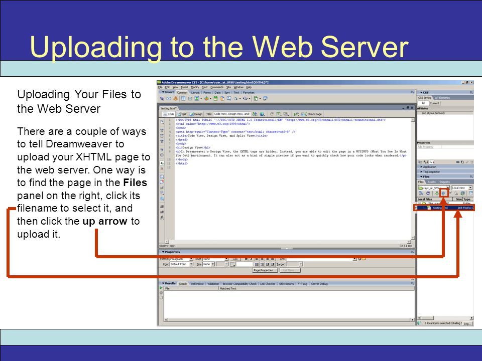 Uploading to the Web Server Uploading Your Files to the Web Server There are a couple of ways to tell Dreamweaver to upload your XHTML page to the web