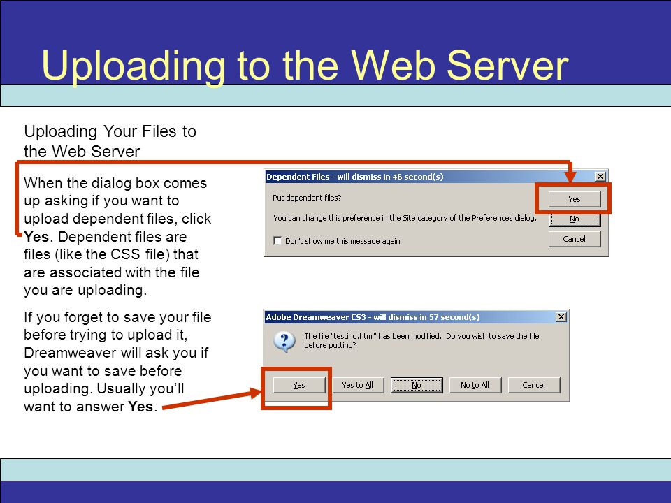 Uploading to the Web Server Uploading Your Files to the Web Server When the dialog box comes up asking if you want to upload dependent files, click Ye