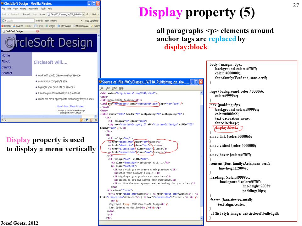Jozef Goetz, 2012 26 CSS Display (5) Display An element configured with display:block will be rendered as a block element (even if it is actually an i