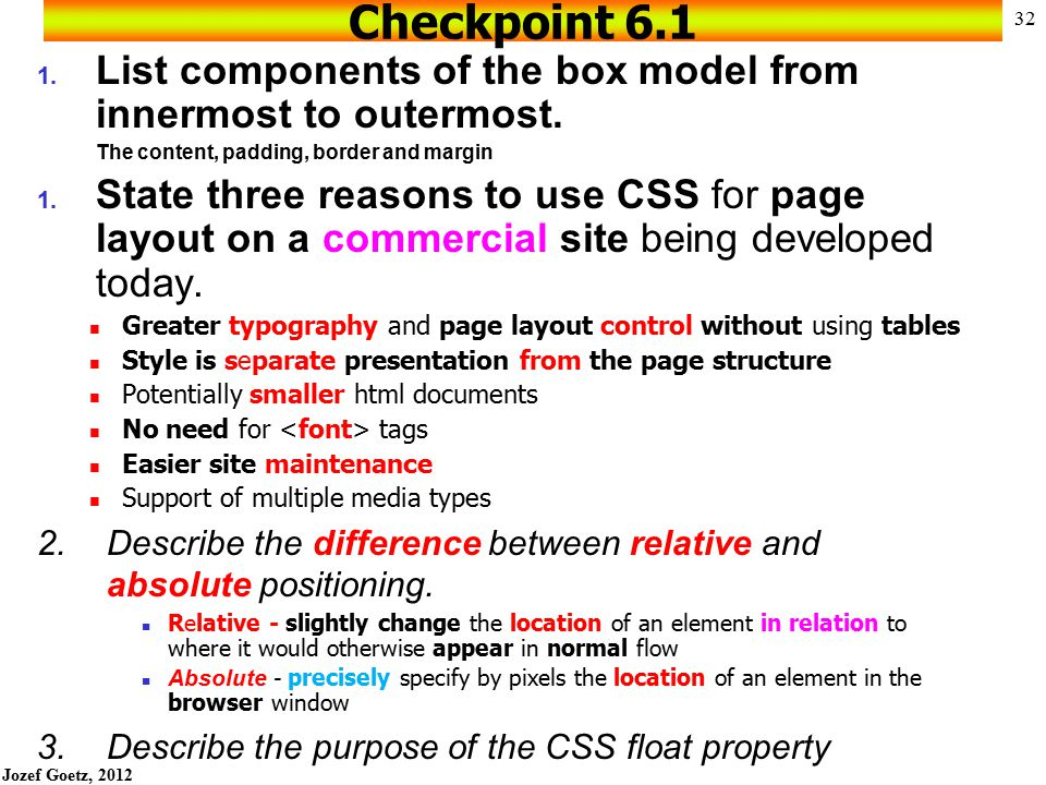 Jozef Goetz, 2012 31 CSS Properties Used with Page Layout & Formatting See Table 6.1 – 6. 2 in your text, better see an alphabetical listing in Append