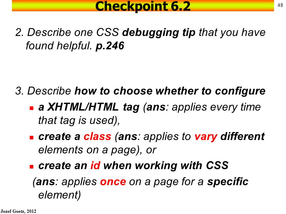 Jozef Goetz, 2012 47 Checkpoint 6.2 1. The two column page layout you created in the Hands-On Practice did not use absolute positioning. Open the twoc