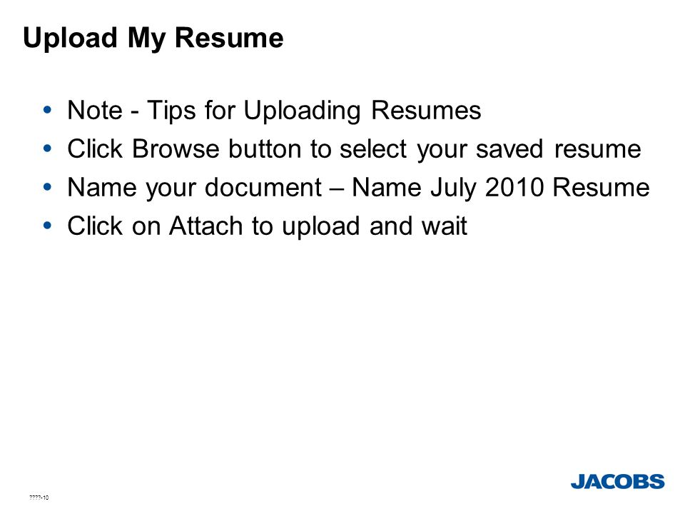 ????-10 Upload My Resume  Note - Tips for Uploading Resumes  Click Browse button to select your saved resume  Name your document – Name July 2010 R