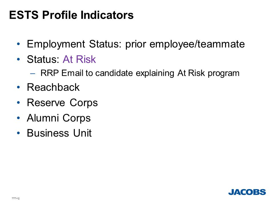 ????-12 ESTS Profile Indicators Employment Status: prior employee/teammate Status: At Risk –RRP Email to candidate explaining At Risk program Reachbac