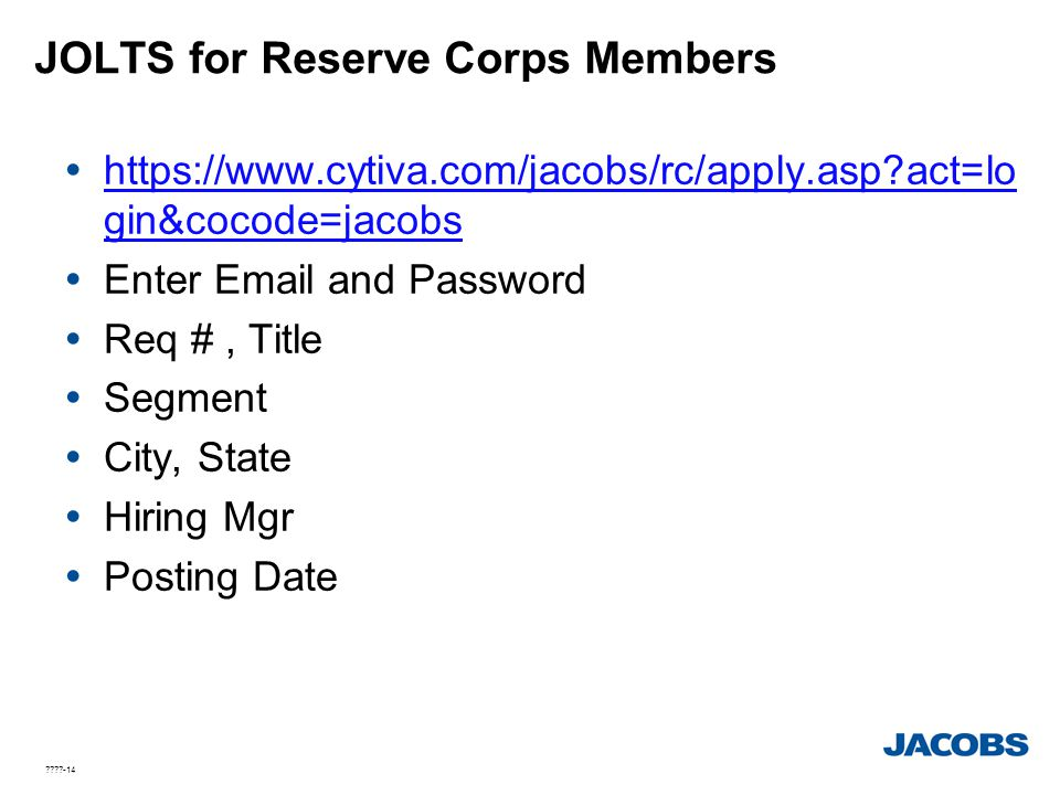 ????-14 JOLTS for Reserve Corps Members  https://www.cytiva.com/jacobs/rc/apply.asp?act=lo gin&cocode=jacobs  Enter Email and Password  Req #, Titl
