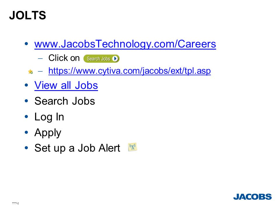 ????-2 JOLTS  www.JacobsTechnology.com/Careers  Click on  https://www.cytiva.com/jacobs/ext/tpl.asp  View all Jobs  Search Jobs  Log In  Apply