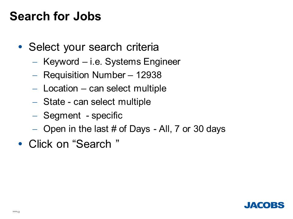 ????-3 Search for Jobs  Select your search criteria  Keyword – i.e. Systems Engineer  Requisition Number – 12938  Location – can select multiple 