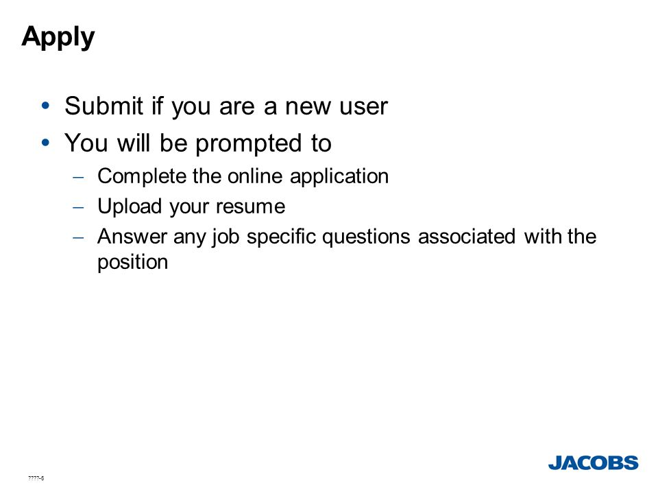 ????-6 Apply  Submit if you are a new user  You will be prompted to  Complete the online application  Upload your resume  Answer any job specific