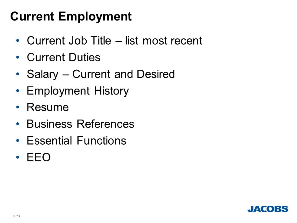 ????-9 Current Employment Current Job Title – list most recent Current Duties Salary – Current and Desired Employment History Resume Business Referenc