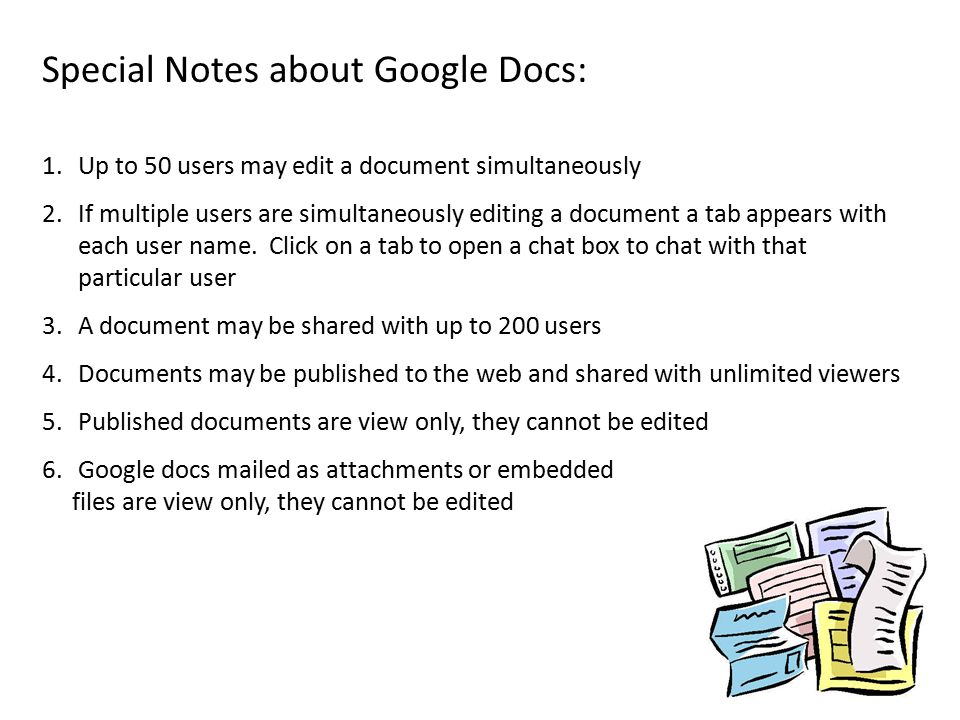 Special Notes about Google Docs: 1.Up to 50 users may edit a document simultaneously 2.If multiple users are simultaneously editing a document a tab appears with each user name.