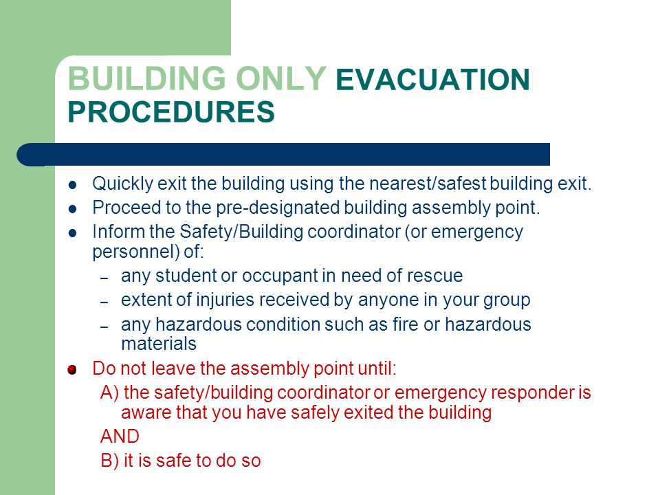 BUILDING ONLY EVACUATION PROCEDURES Quickly exit the building using the nearest/safest building exit.