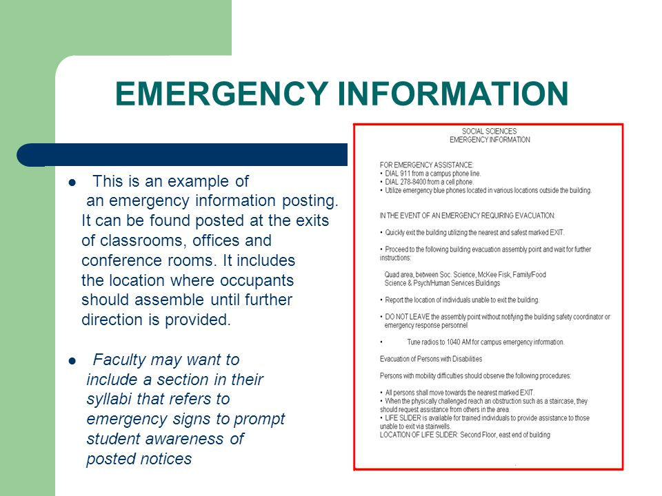 BUILDING OCCUPANT RESPONSIBILITIES Prior to an emergency: Review the emergency information posted in each classroom/office/conference room Review the campus emergency procedures manual Become familiar with exits of buildings in which you teach/work (building maps are located in building hallways) During an evacuation order: Immediately evacuate the building and proceed to the designated assembly point.