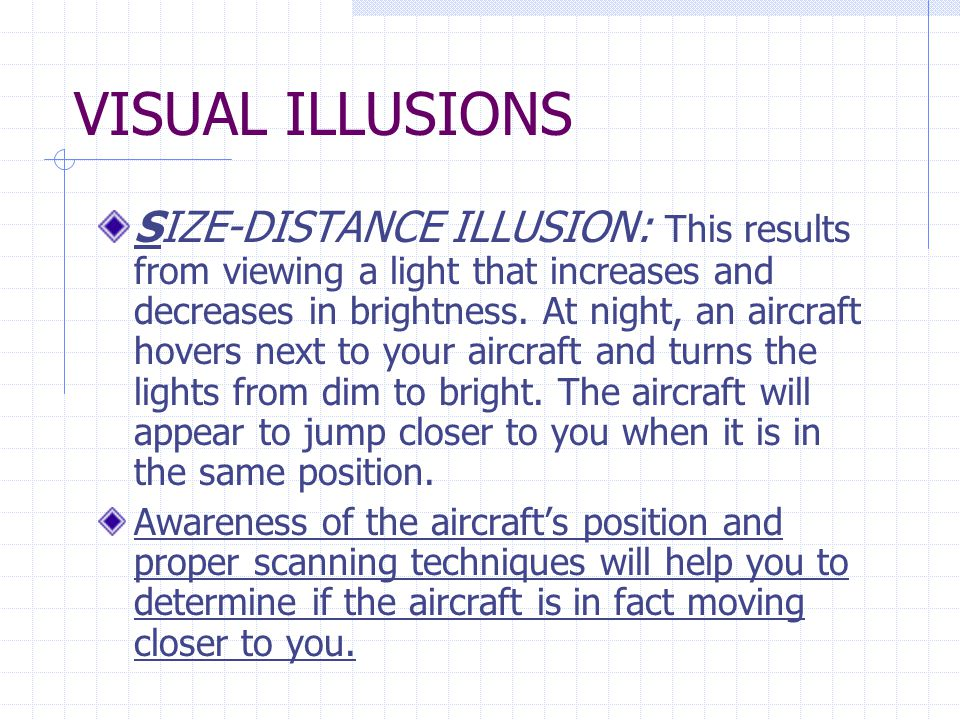 VISUAL ILLUSIONS SIZE-DISTANCE ILLUSION: This results from viewing a light that increases and decreases in brightness.