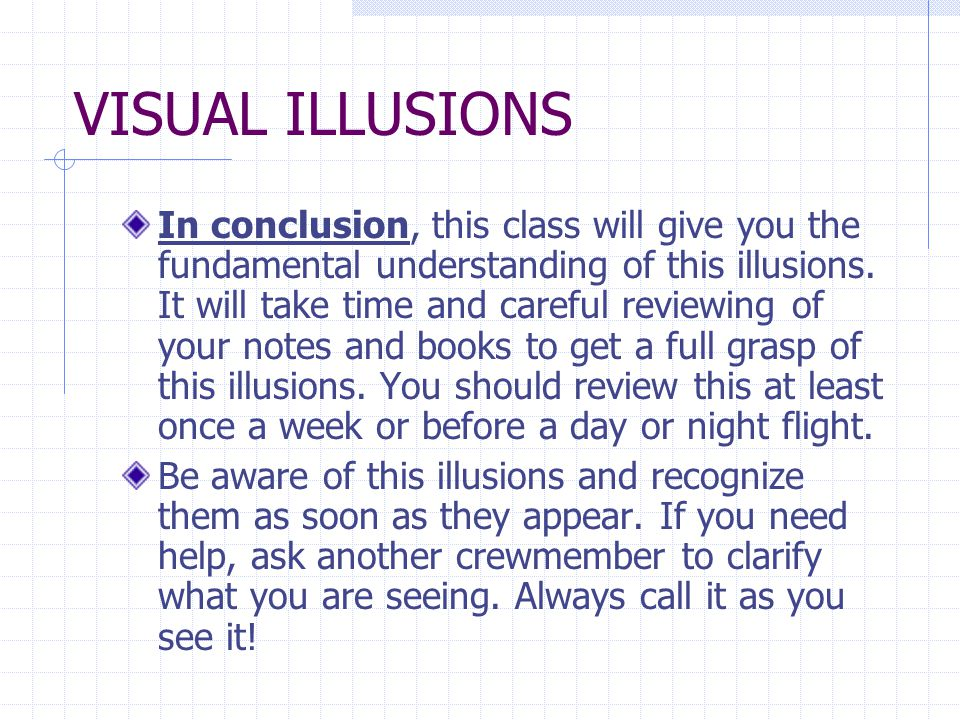 VISUAL ILLUSIONS In conclusion, this class will give you the fundamental understanding of this illusions.