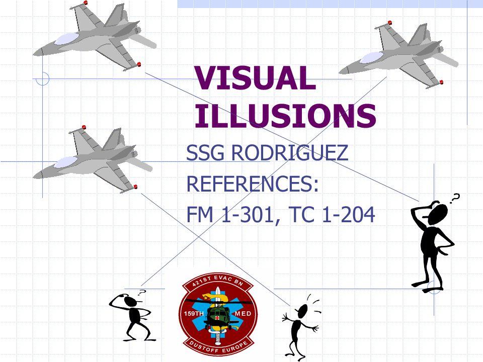 VISUAL ILLUSIONS SSG RODRIGUEZ REFERENCES: FM 1-301, TC 1-204