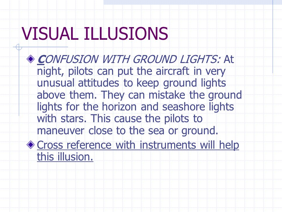 VISUAL ILLUSIONS REVERSIBLE PERSPECTIVE : At night, an aircraft may appear to be going away when is actually approaching.