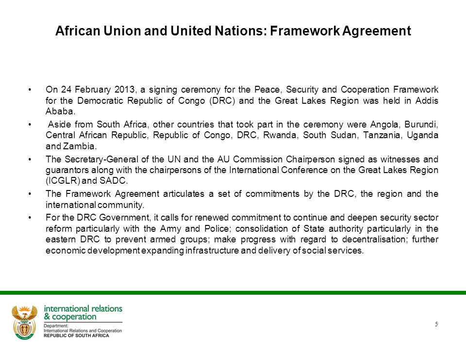African Union and United Nations: Framework Agreement On 24 February 2013, a signing ceremony for the Peace, Security and Cooperation Framework for th