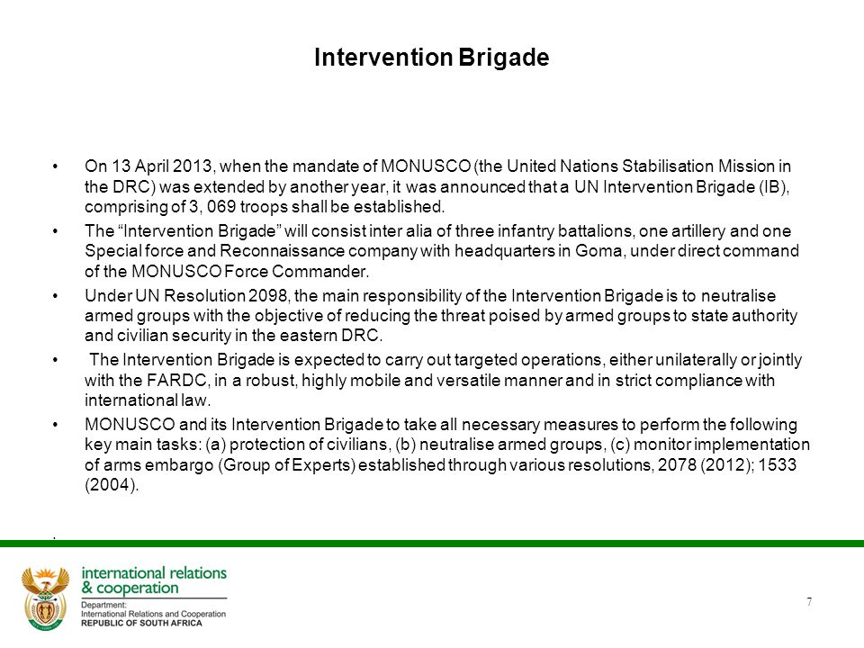 Intervention Brigade On 13 April 2013, when the mandate of MONUSCO (the United Nations Stabilisation Mission in the DRC) was extended by another year,