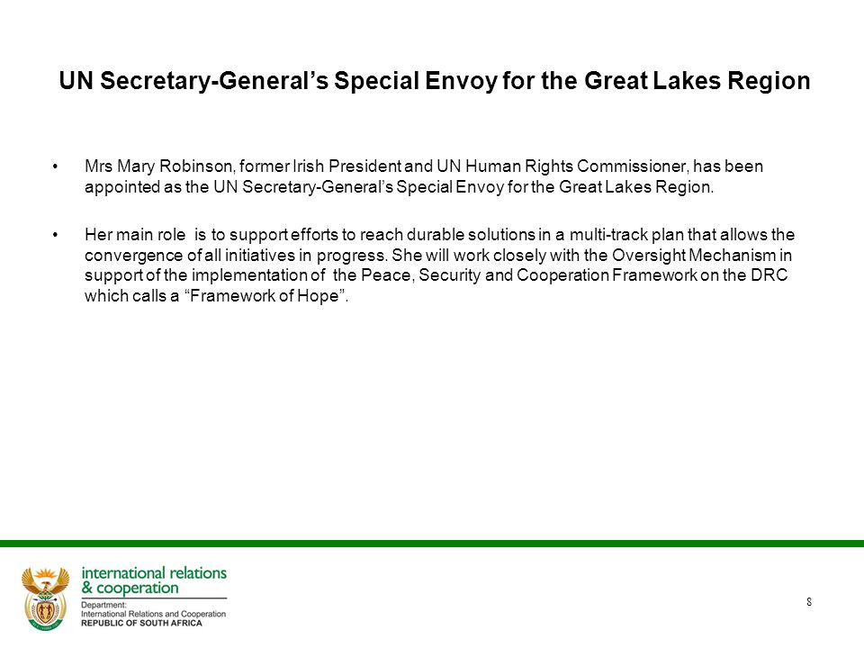 UN Secretary-General's Special Envoy for the Great Lakes Region Mrs Mary Robinson, former Irish President and UN Human Rights Commissioner, has been a