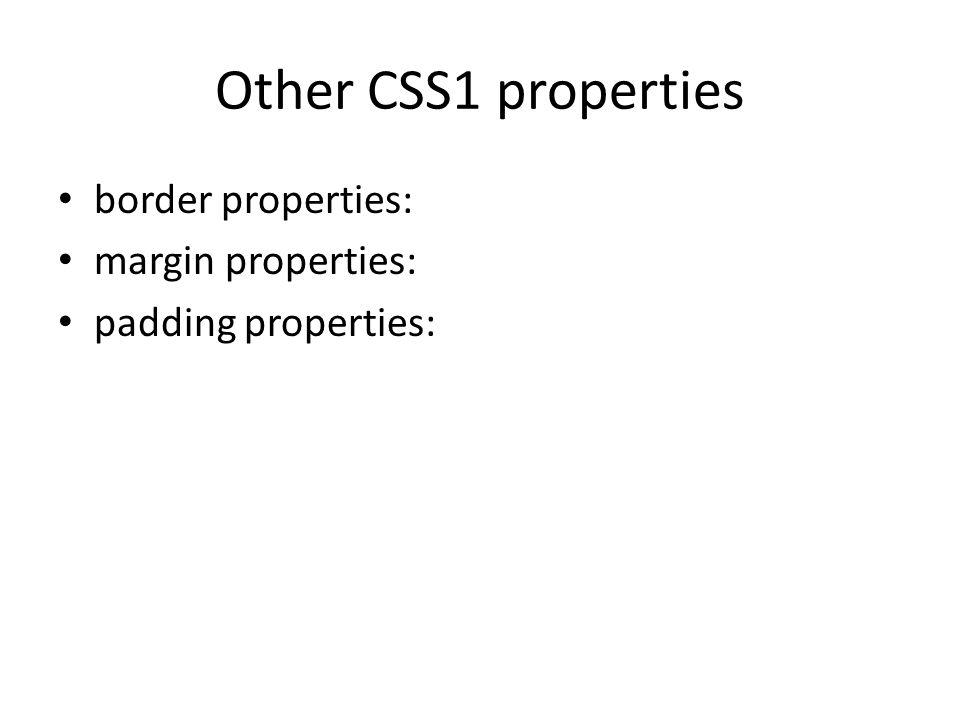 Other CSS1 properties border properties: margin properties: padding properties: