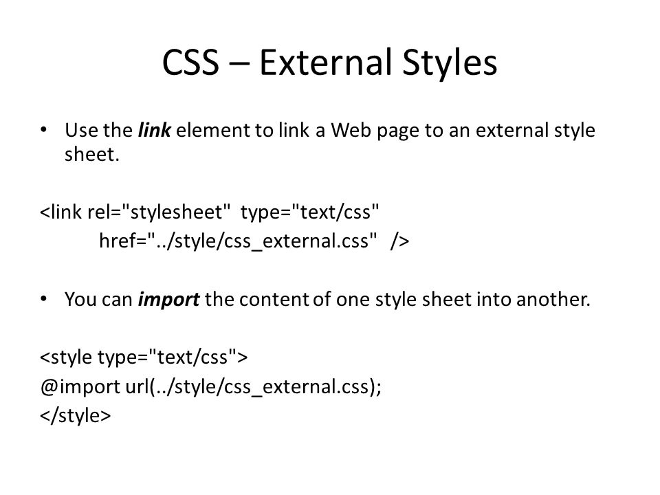 CSS – External Styles Use the link element to link a Web page to an external style sheet.