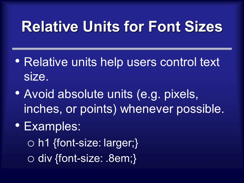 Relative Units for Font Sizes Relative units help users control text size.