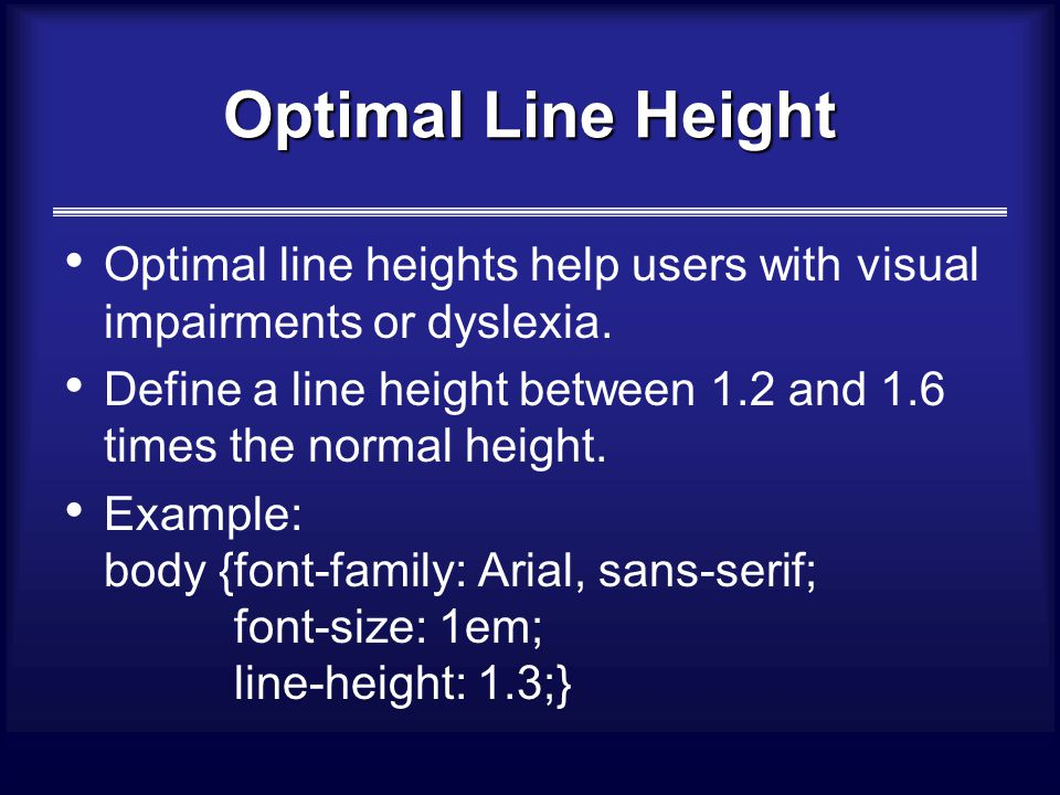 Optimal Line Height Optimal line heights help users with visual impairments or dyslexia.
