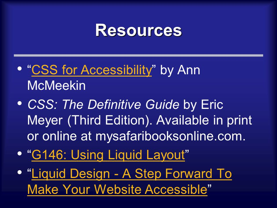 Resources CSS for Accessibility by Ann McMeekinCSS for Accessibility CSS: The Definitive Guide by Eric Meyer (Third Edition).