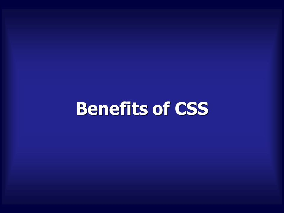 Benefits of CSS