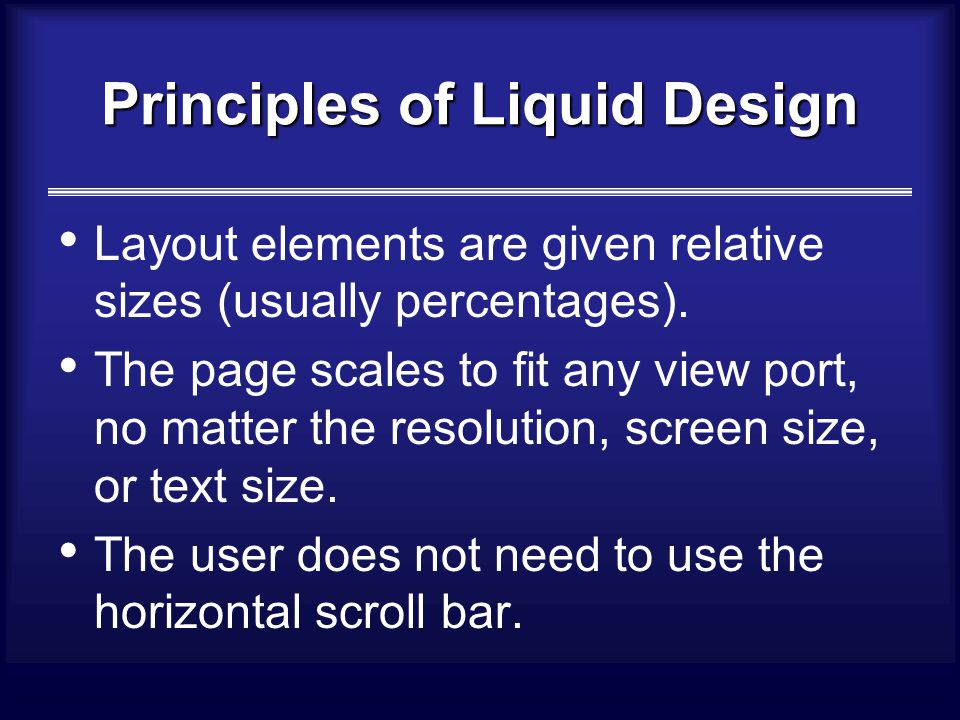 Principles of Liquid Design Layout elements are given relative sizes (usually percentages).