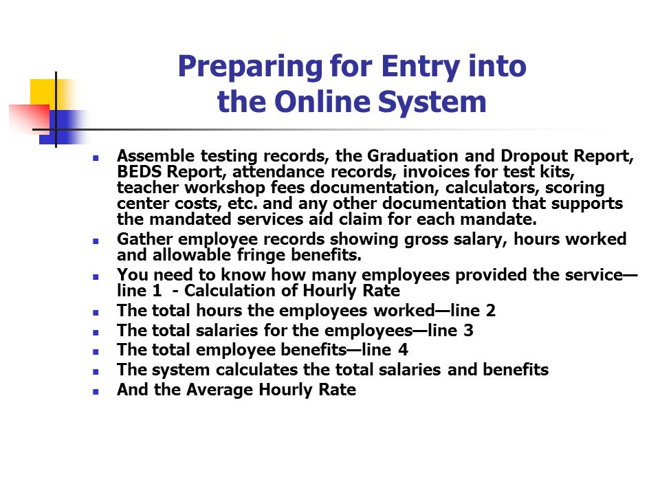 Preparing for Entry into the Online System Assemble testing records, the Graduation and Dropout Report, BEDS Report, attendance records, invoices for test kits, teacher workshop fees documentation, calculators, scoring center costs, etc.