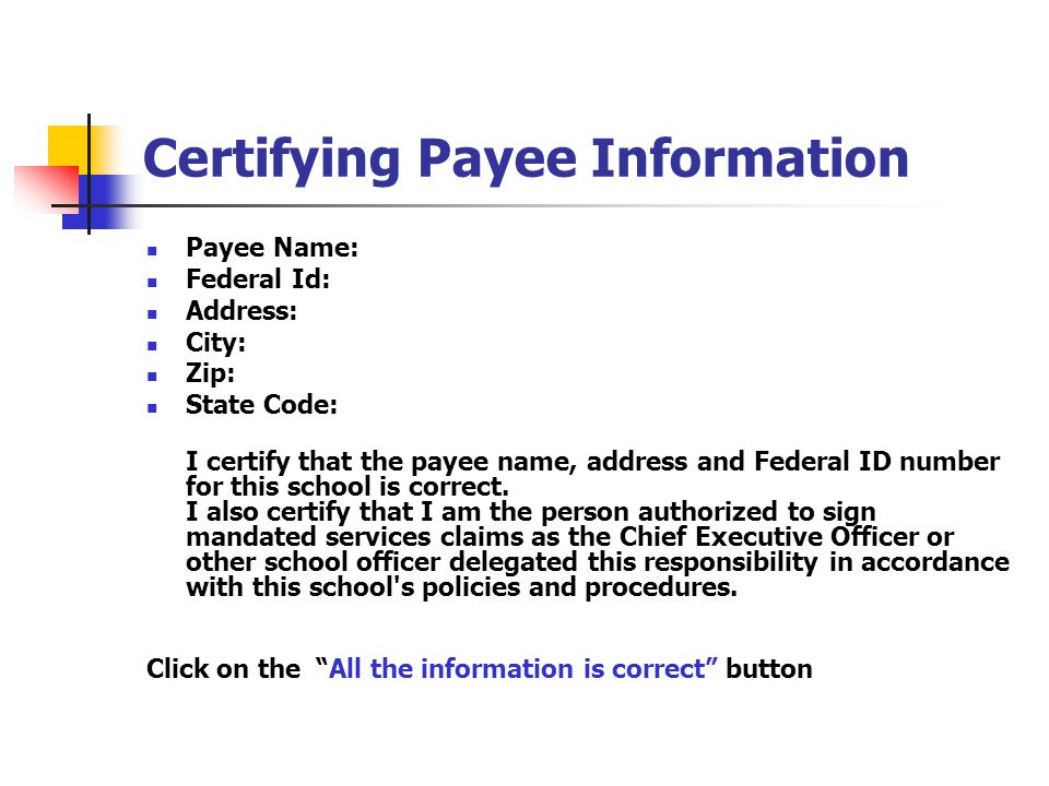 Certifying Payee Information Payee Name: Federal Id: Address: City: Zip: State Code: I certify that the payee name, address and Federal ID number for this school is correct.
