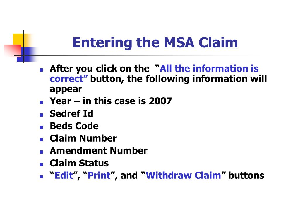 Entering the MSA Claim After you click on the All the information is correct button, the following information will appear Year – in this case is 2007 Sedref Id Beds Code Claim Number Amendment Number Claim Status Edit , Print , and Withdraw Claim buttons