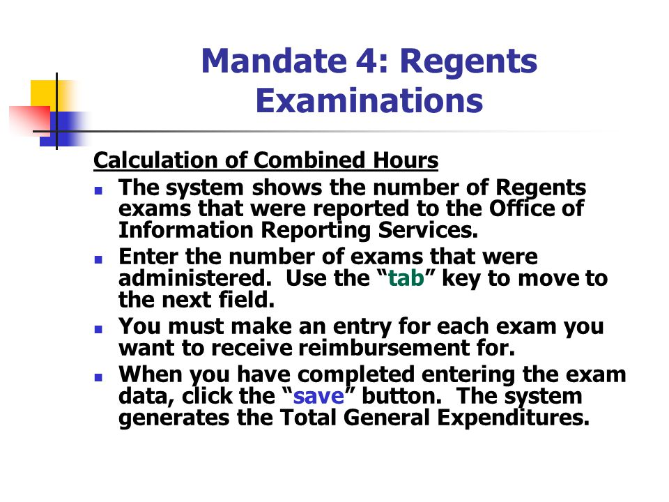 Mandate 4: Regents Examinations Calculation of Combined Hours The system shows the number of Regents exams that were reported to the Office of Information Reporting Services.
