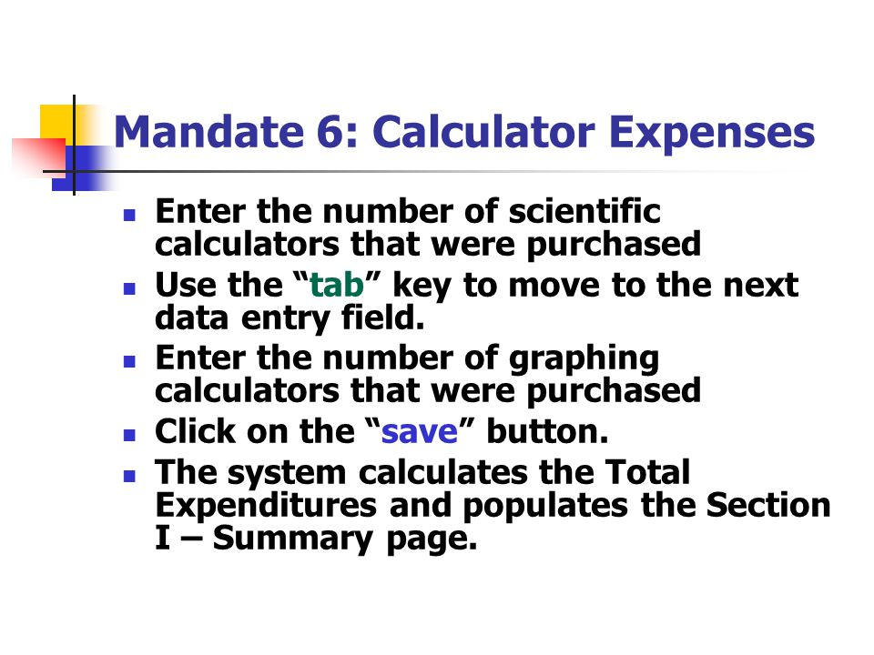 Mandate 6: Calculator Expenses Enter the number of scientific calculators that were purchased Use the tab key to move to the next data entry field.