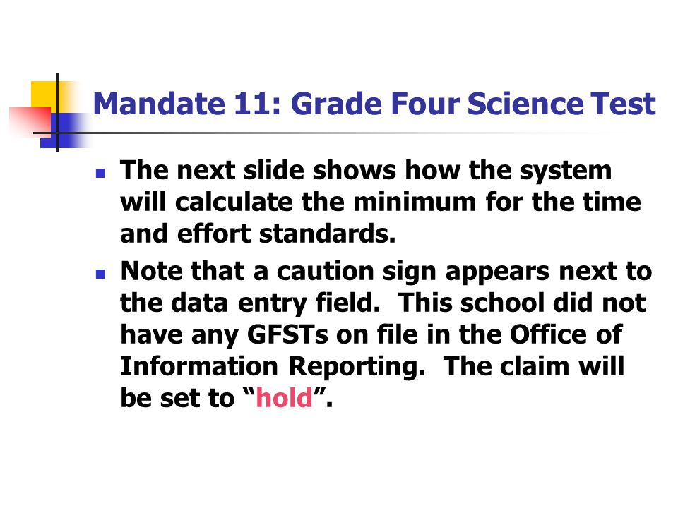 Mandate 11: Grade Four Science Test The next slide shows how the system will calculate the minimum for the time and effort standards.