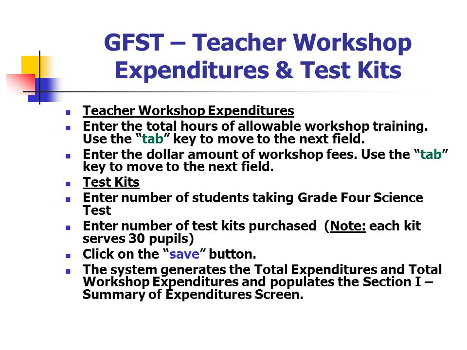 "GFST – Teacher Workshop Expenditures & Test Kits Teacher Workshop Expenditures Enter the total hours of allowable workshop training. Use the ""tab"" key"