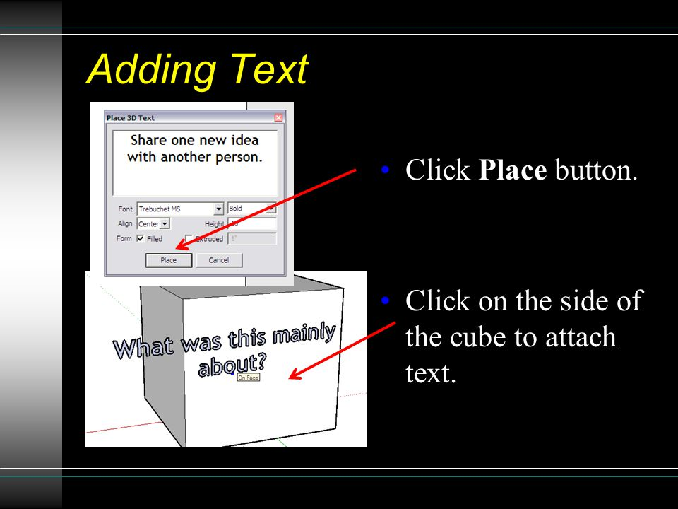 Adding Text Click Place button. Click on the side of the cube to attach text.