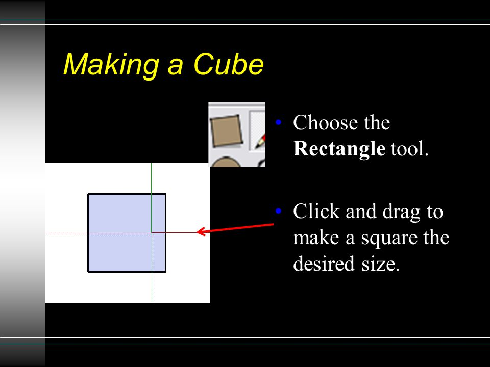 Making a Cube Choose the Rectangle tool. Click and drag to make a square the desired size.