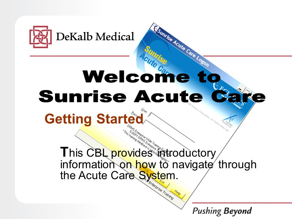 Getting Started T his CBL provides introductory information on how to navigate through the Acute Care System.
