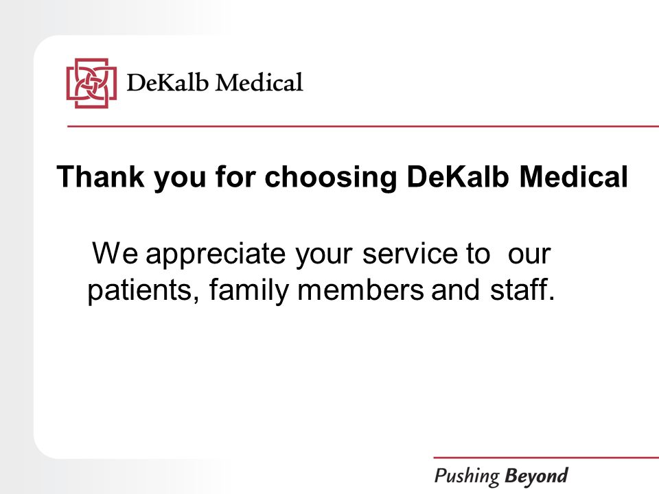 Thank you for choosing DeKalb Medical We appreciate your service to our patients, family members and staff.